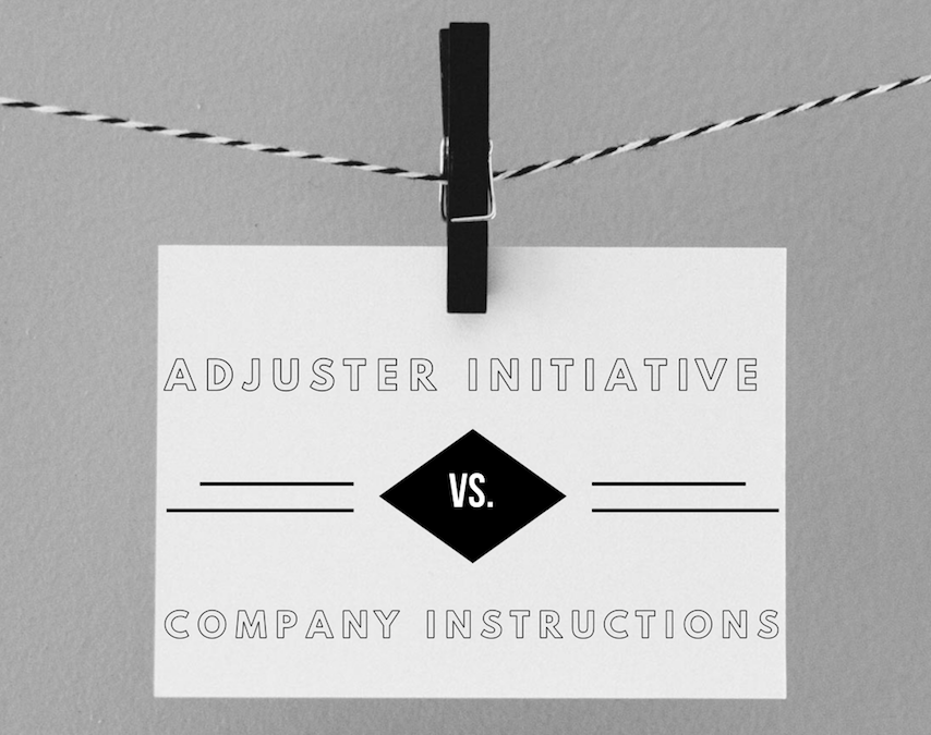 Adjuster Initiative Versus Company Instructions